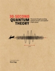 30-Second Quantum Theory : The 50 most thought-provoking quantum concepts, each explained in half a minute - Book
