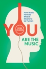 You Are the Music : How Music Reveals What it Means to be Human - eBook