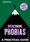 A Practical Guide to Overcoming Phobias : Stand Up to Your Fears - eBook