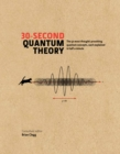 30-Second Quantum Theory : The 50 most thought-provoking quantum concepts, each explained in half a minute - eBook