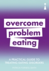 A Practical Guide to Treating Eating Disorders : Overcome Problem Eating - eBook