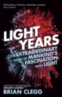 Light Years : The Extraordinary Story of Mankind's Fascination with Light - eBook