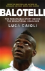 Balotelli : The Remarkable Story Behind the Sensational Headlines - Book