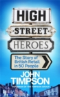 High Street Heroes : The Story of British Retail in 50 People - Book