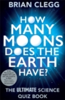 How Many Moons Does the Earth Have? : The Ultimate Science Quiz Book - Book