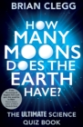 How Many Moons Does the Earth Have? : The Ultimate Science Quiz Book - eBook