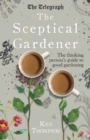 The Sceptical Gardener : The Thinking Person's Guide to Good Gardening - eBook
