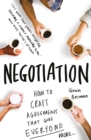 A Practical Guide to Negotiation : Create Winning Agreements - eBook
