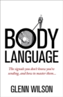 Body Language : The Signals You Don't Know You're Sending, and How To Master Them - Book