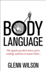 Body Language : The Signals You Don't Know You're Sending, and How To Master Them - eBook