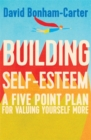 Building Self-esteem : A Five-Point Plan For Valuing Yourself More - Book