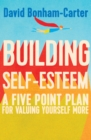 Building Self-esteem : A Five-Point Plan For Valuing Yourself More - eBook