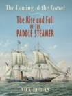 The Coming of the Comet : The Rise and Fall of the Paddle Steamer - Book