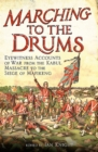 Marching to the Drums : Eyewitness Accounts of Battle from the Crimea to the Siege of Mafeking - eBook