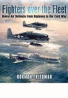 Fighters Over the Fleet: Naval Air Defence from Biplanes to the Cold War - Book