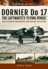 Dornier Do 17 the Luftwaffe's 'Flying Pencil' : Rare Luftwaffe Photographs from Wartime Collections - Book