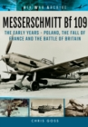 Messerschmitt Bf 109 : The Early Years - Poland, the Fall of France and the Battle of Britain - Book