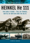 Heinkel He 111: The Early Years - Fall of France, Battle of Britain and the Blitz - Book