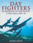 Day Fighters in Defence of the Reich: A War Diary, 1942-45 - Book