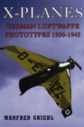 X-Planes: German Luftwaffe Prototypes 1930-1945 - Book