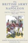 British Army Against Napoleon : Facts, Lists, and Trivia, 1805-1815 - Book