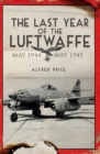 The Last Year of the Luftwaffe : May 1944 to May 1945 - eBook