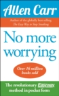 No More Worrying : The revolutionary Allen Carr's Easyway method in pocket form - Book