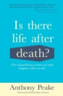 Is There Life After Death? : The Extraordinary Science of What Happens When We Die - eBook