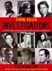 Serial Killer Investigations : The Story of Forensics and Profiling Through the Hunt for the World's Worst Murderers - eBook