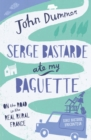 Serge Bastarde Ate My Baguette : On the Road in the Real Rural France - eBook