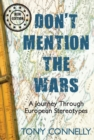 Don't Mention the Wars : A Journey Through European Stereotypes - Book