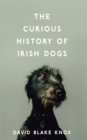 The Curious History of Irish Dogs - eBook