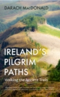 Ireland's Pilgrim Paths : Walking the Ancient Trails - eBook