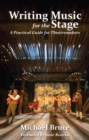 Writing Music for the Stage : A Practical Guide for Theatremakers - Book