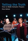 Telling the Truth : How to Make Verbatim Theatre - Book