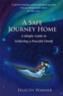 A Safe Journey Home : A Simple Guide to Achieving a Peaceful Death - Book