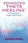 Advanced ThetaHealing (R) : Harnessing the Power of All That Is - Book