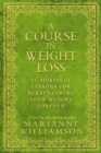 A Course in Weight Loss : 21 Spiritual Lessons for Surrendering Your Weight Forever - Book