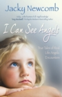 I Can See Angels : True Tales of Real Life Angelic Encounters - eBook