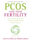 PCOS And Your Fertility : Your Guide To Self Care, Emotional Wellbeing And Medical Support - eBook