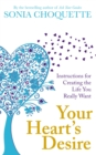 Your Heart's Desire : Instructions for Creating the Life You Really Want - eBook