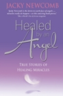 Healed by an Angel : True Stories of Healing Miracles - eBook