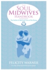 The Soul Midwives' Handbook : The Holistic and Spiritual Care of the Dying - Book