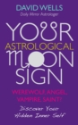 Your Astrological Moon Sign : Werewolf, Angel, Vampire, Saint? - Discover Your Hidden Inner Self - eBook