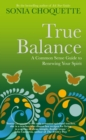 True Balance : A Common Sense Guide to Renewing Your Spirit - eBook