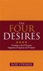 The Four Desires : Creating a Life of Purpose, Happiness, Prosperity and Freedom - Book