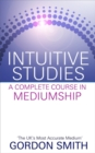 Intuitive Studies : A Complete Course in Mediumship - Book