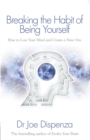 Breaking the Habit of Being Yourself : How to Lose Your Mind and Create a New One - Book