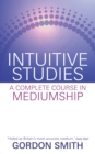 Intuitive Studies : A Complete Course in Mediumship - eBook