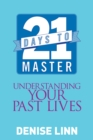 21 Days to Master Understanding Your Past Lives - eBook